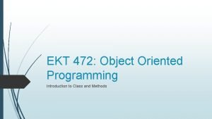 EKT 472 Object Oriented Programming Introduction to Class