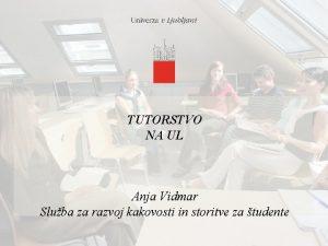 TUTORSTVO NA UL Anja Vidmar Sluba za razvoj
