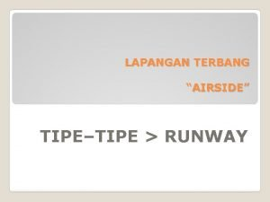 LAPANGAN TERBANG AIRSIDE TIPETIPE RUNWAY AIRSIDE Runway adalah