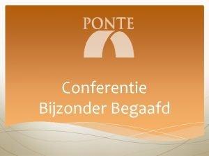 Conferentie Bijzonder Begaafd PONTE organisatie Opgericht in 1989