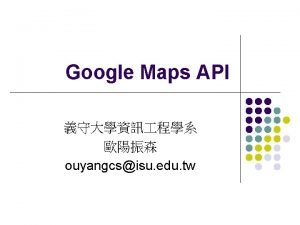 Google Maps API ouyangcsisu edu tw Google Maps