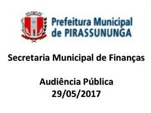 Secretaria Municipal de Finanas Audincia Pblica 29052017 Execuo