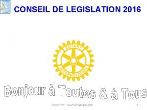 CONSEIL DE LEGISLATION 2016 District 1700 Conseil de