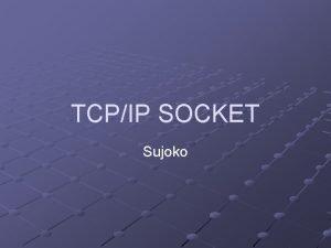 TCPIP SOCKET Sujoko Pengertian Socket adalah piranti lunak