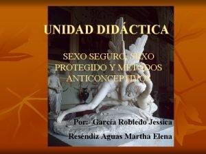 UNIDAD DIDCTICA SEXO SEGURO SEXO PROTEGIDO Y MTODOS