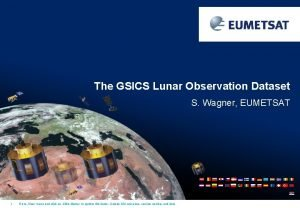 The GSICS Lunar Observation Dataset S Wagner EUMETSAT