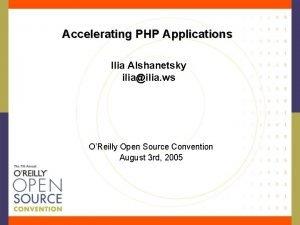 Accelerating PHP Applications Ilia Alshanetsky iliailia ws OReilly