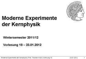 Moderne Experimente der Kernphysik Wintersemester 201112 Vorlesung 18