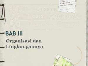 BAB III Organisasi dan Lingkungannya Organisasi Organisasi adalah