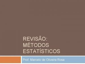 REVISO MTODOS ESTATSTICOS Prof Marcelo de Oliveira Rosa