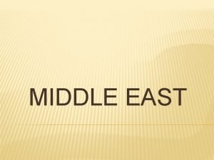 MIDDLE EAST Middle refers to its location only