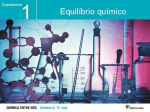 1 Subdomnio Unidade Equilbrio qumico 1 5 Qumica