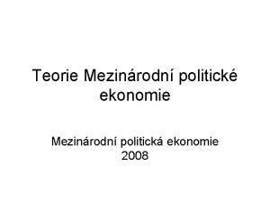 Teorie Mezinrodn politick ekonomie Mezinrodn politick ekonomie 2008