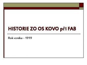 HISTORIE ZO OS KOVO pi FAB Rok vzniku