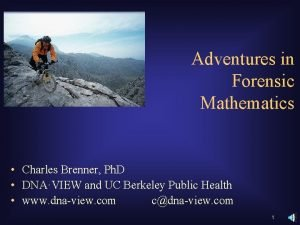 Adventures in Forensic Mathematics Charles Brenner Ph D