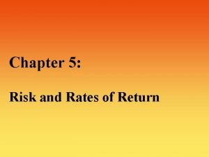 Chapter 5 Risk and Rates of Return Risk