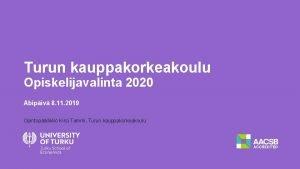 Turun kauppakorkeakoulu Opiskelijavalinta 2020 Abipiv 8 11 2019