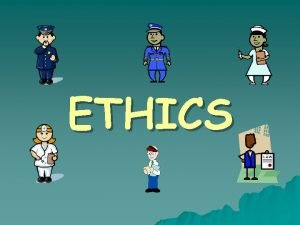 ETHICS Why do we need Ethics Euthanasia Abortion