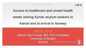 UNIVERSITY OF BERGEN Access to healthcare and unmet