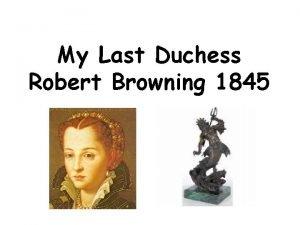 My Last Duchess Robert Browning 1845 My Last