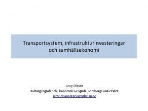 Transportsystem infrastrukturinvesteringar och samhllsekonomi Jerry Olsson Kulturgeografi och