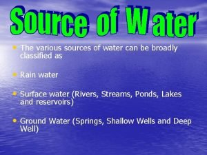 The various sources of water can be broadly