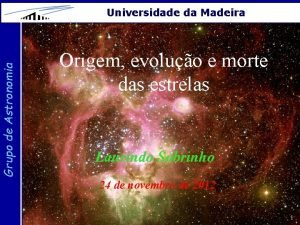 Grupo de Astronomia Universidade da Madeira Origem evoluo