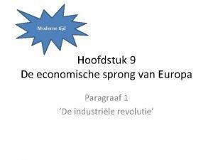 Moderne tijd Hoofdstuk 9 De economische sprong van