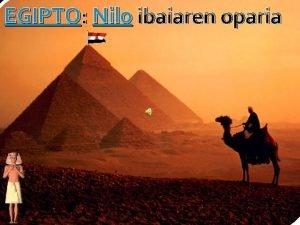 EGIPTO Nilo ibaiaren oparia Nilo ibaia EGIPTO Egia