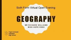 Sixth Form Virtual Open Evening GEOGRAPHY MR RICHARD
