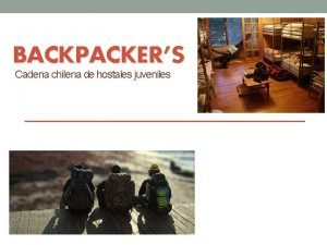 BACKPACKERS Cadena chilena de hostales juveniles QUINES SOMOS