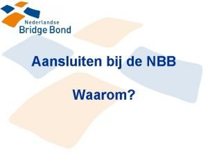 Aansluiten bij de NBB Waarom Voordelen lidmaatschap NBB