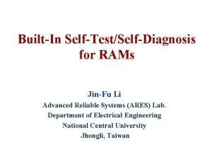 BuiltIn SelfTestSelfDiagnosis for RAMs JinFu Li Advanced Reliable