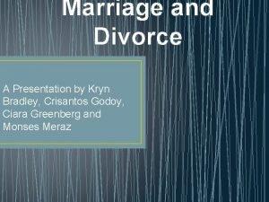Marriage and Divorce A Presentation by Kryn Bradley