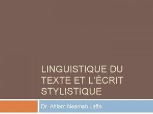 LINGUISTIQUE DU TEXTE ET LCRIT STYLISTIQUE Dr Ahlam