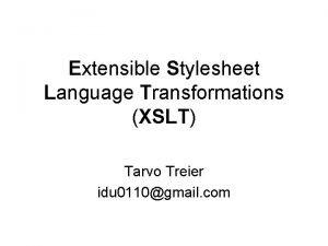 Extensible Stylesheet Language Transformations XSLT Tarvo Treier idu