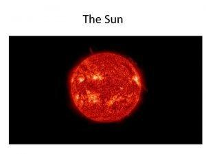 The Sun The Sun is huge The Sun