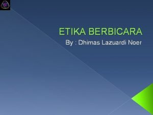 ETIKA BERBICARA By Dhimas Lazuardi Noer ETIKA BERBICARA