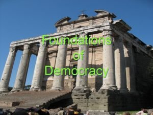 Foundations of Democracy What is Democracy Rule by