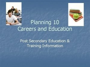 Planning 10 Careers and Education Post Secondary Education
