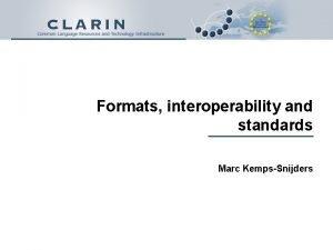 Formats interoperability and standards Marc KempsSnijders Format interoperability