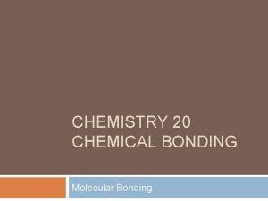 CHEMISTRY 20 CHEMICAL BONDING Molecular Bonding Morning Assignment