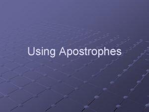 Using Apostrophes Possessive Case To form the possessive