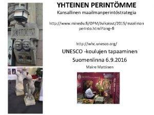 YHTEINEN PERINTMME Kansallinen maailmanperintstrategia http www minedu fiOPMJulkaisut2015maailman