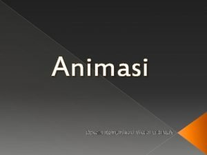 Animasi Desain Komunikasi Visual UDINUS Animasi berasal dari