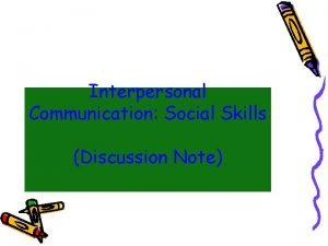 Interpersonal Communication Social Skills Discussion Note All interpersonal