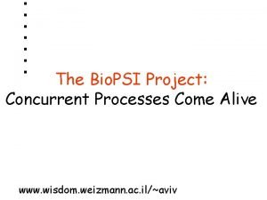 The Bio PSI Project Concurrent Processes Come Alive