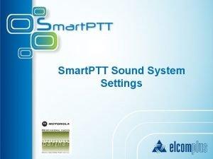 Smart PTT Sound System Settings Smart PTT Integrated