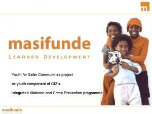 Youth for Safer Communities project as youth component