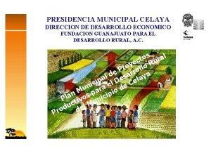 PRESIDENCIA MUNICIPAL CELAYA DIRECCION DE DESARROLLO ECONOMICO FUNDACION
